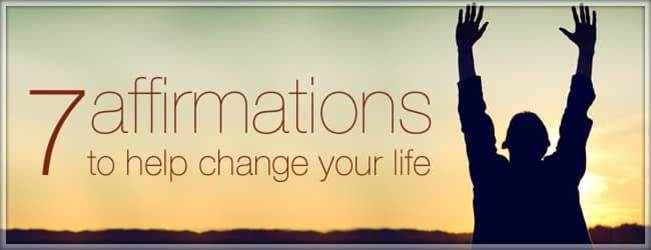 7 Affirmations to Help Change Your Life