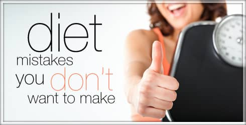 Diet Mistakes You Don't want to Make