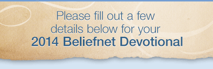 Please fill out a few details below for your 2014 Beliefnet Devotional!