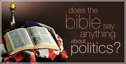 Does the Bible Say Anything About Politics?