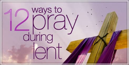 12 Ways to Pray During Lent