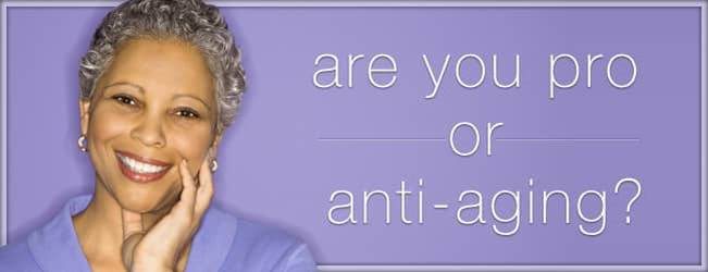 Are you pro or anti-aging