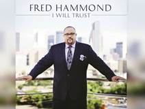 Gospel Singer Fred Hammond Calls 'I Will Trust' His Most Appreciative Album
