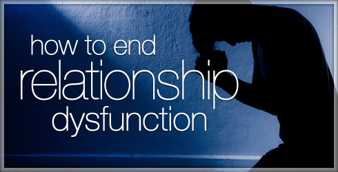 How to End Relationship Dysfunction