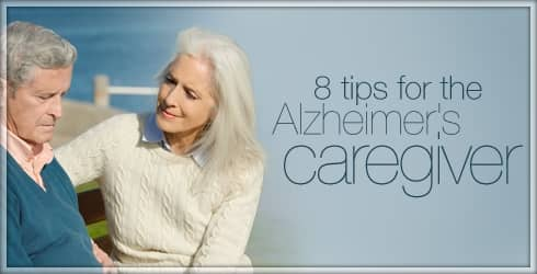 8 Tips for Alzheimer's Caregivers